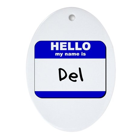 hello my name is del Oval Ornament
