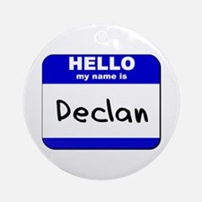 hello my name is declan  Ornament (Round)
