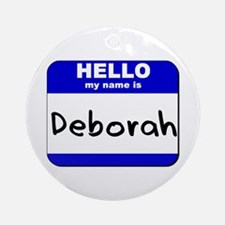 hello my name is deborah  Ornament (Round)