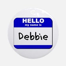 hello my name is debbie  Ornament (Round)