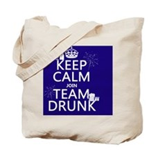 Keep Calm and Join Team Drunk Tote Bag