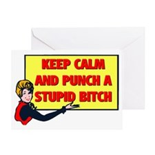 KEEP CALM AND PUNCH A STUPID BITCH Greeting Card