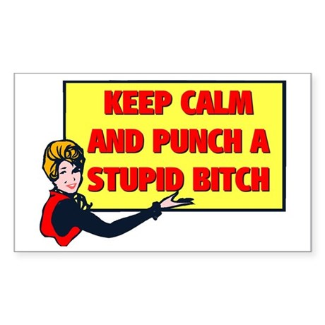 KEEP CALM AND PUNCH A STUPID B Sticker (Rectangle)