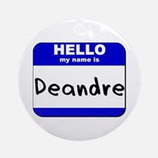 hello my name is deandre  Ornament (Round)