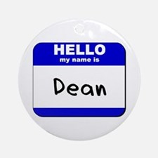 hello my name is dean  Ornament (Round)