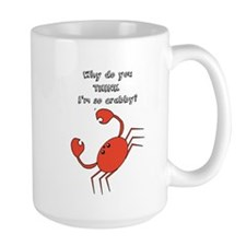 Why do you THINK Im crabby? Mugs