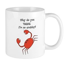Why do you THINK Im crabby? Mugs