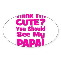 Think I'm Cute? Papa - Pink Oval Decal