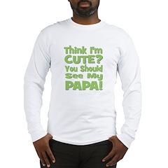 Think I'm Cute? Papa - Green Long Sleeve T-Shirt