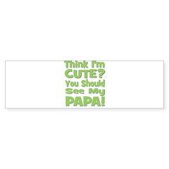 Think I'm Cute? Papa - Green Bumper Bumper Sticker