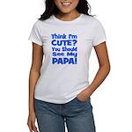 Think I'm Cute? Papa Blue Women's T-Shirt
