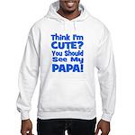 Think I'm Cute? Papa Blue Hooded Sweatshirt