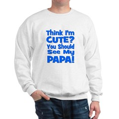 Think I'm Cute? Papa Blue Sweatshirt