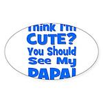 Think I'm Cute? Papa Blue Oval Sticker