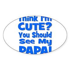 Think I'm Cute? Papa Blue Oval Decal