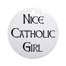 Nice Catholic Girl Ornament (Round)