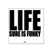 """Life is Funky Square Sticker 3"""" x 3"""""""