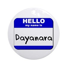 hello my name is dayanara  Ornament (Round)