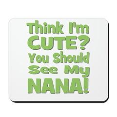 Think I'm Cute? Nana Green Mousepad