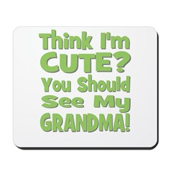Think I'm Cute? Grandma Green Mousepad
