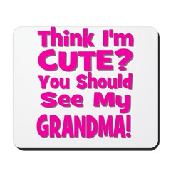 Think I'm Cute? Grandma Pink Mousepad