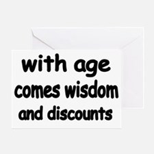 with age comes wisdom and discounts Greeting Card