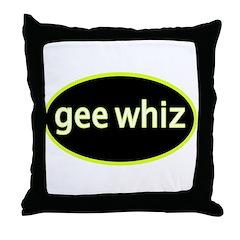 Gee whiz Throw Pillow