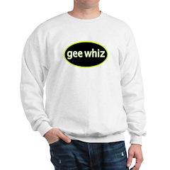 Gee whiz Sweatshirt