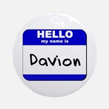 hello my name is davion  Ornament (Round)