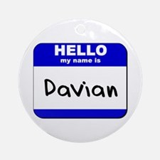 hello my name is davian  Ornament (Round)