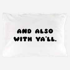 Also With Yall Pillow Case