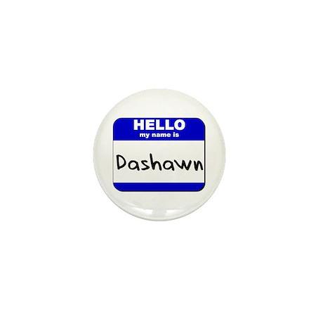 hello my name is dashawn Mini Button
