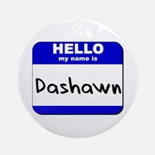 hello my name is dashawn  Ornament (Round)