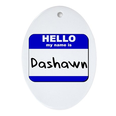 hello my name is dashawn Oval Ornament