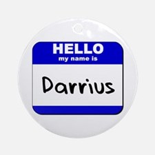 hello my name is darrius  Ornament (Round)