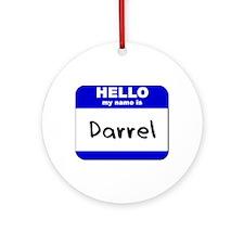hello my name is darrel  Ornament (Round)