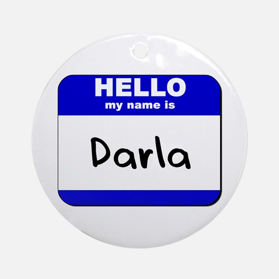 hello my name is darla  Ornament (Round)