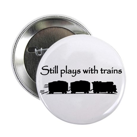 "Still Plays With Trains 2.25"" Button"