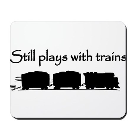 Still Plays With Trains Mousepad