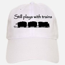 Still Plays With Trains Baseball Baseball Cap