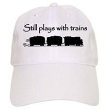 Still Plays With Trains Baseball Cap