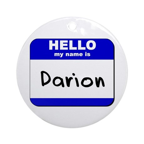 hello my name is darion Ornament (Round)