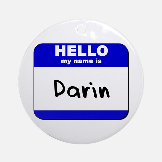 hello my name is darin  Ornament (Round)