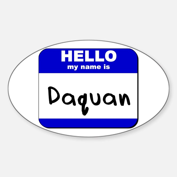 hello my name is daquan Oval Decal