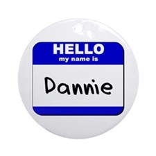 hello my name is dannie  Ornament (Round)