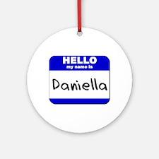 hello my name is daniella  Ornament (Round)