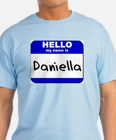 hello my name is daniella T-Shirt