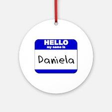hello my name is daniela  Ornament (Round)