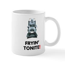 FRYIN TONITE! ELECTRIC CHAIR! Mugs