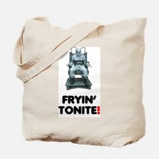 FRYIN TONITE! ELECTRIC CHAIR! Tote Bag